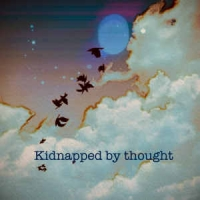 Kidnaped by a thought
