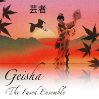 Geisha - By The Fused Ensemble