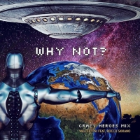 Why Not? (Crazy Heroes Mix) by Walter Fini feat. Rocco Saviano